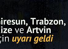 MGM'den Giresun, Trabzon, Artvin ve Rize için Uyarı Geldi