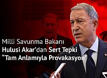 Milli Savunma Bakanı Akar'dan Sert Tepki: Tam Anlamıyla Provakasyon
