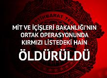 MİT ve İçişleri Bakanlığı Ortak Operasyonunda Kırmızı Listedeki Terörist Öldürüldü
