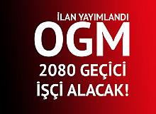 OGM 2080 Geçici İşçi Alımı Duyurusu Yayımlandı