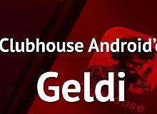 Popüler Uygulama Clubhouse'un Android Sürümü Yayımlandı