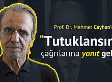 Prof. Dr. Mehmet Ceyhan'dan 'Tutuklansın' Diyenlere Yanıt