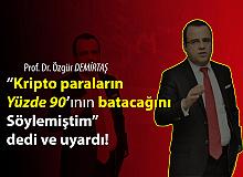 Prof. Dr. Özgür Demirtaş: Kripto Paraların Yüzde 90'ının Batacağını Söylemiştim!