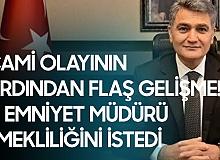 Son Dakika! Cami Olayının Ardından Gaziantep Emniyet Müdürü Emekliliğini İstedi