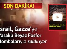Son Dakika! İsrail, Gazze'deki Sivil Yerleşim Yerlerine Beyaz Fosfor Bombalarıyla Saldırdı