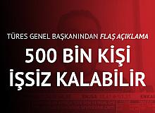 TÜRES Genel Başkan Ramazan Bingöl: 500 Bin Kişi İşten Çıkarılabilir