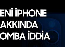 Yeni iPhone Hakkında Bomba İddia!