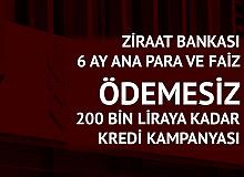 Ziraat Bankası'ndan 6 Ay Anapara ve Faiz Ödemesiz 200 Bin Liraya Kadar Kredi Başvuruları Başlıyor