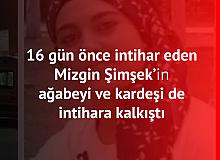 16 Gün Önce İntihar Eden Mizgin Şimşek'in Ağabeyi ve Kardeşi de İntihara Kalkıştı