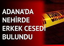 Adana Seyhan'da Nehirde Erkek Cesedi Bulundu