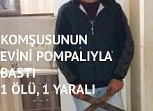 Adana'da Dehşet! Komşusunun Evini Pompalıyla Bastı: 1 Ölü, 1 Yaralı