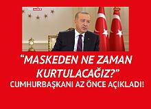 """Cumhurbaşkanı Erdoğan Az Önce Açıkladı! """"Maskeden Ne Zaman Kurtulacağız?"""" Sorusuna Yanıt Geldi"""