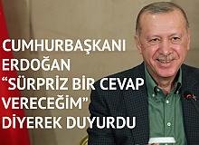 Cumhurbaşkanı Erdoğan, Sürpriz Bir Cevap Diyerek Duyurdu