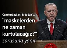 """Cumhurbaşkanı Erdoğan'dan, """"Maskelerden ne zaman kurtulacağız? """" Sorusuna Yanıt"""
