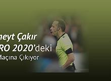 Fifa Kokartlı Hakem Cüneyt Çakır'ın EURO 2020'de Yöneteceği İlk Maç Belli Oldu