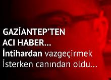 Gaziantep'te Yürek Yakan Olay! İntihardan Vazgeçirmek İsterken, Kendi Canından Oldu…