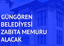 Güngören Belediyesi Zabıta Memuru Alacak