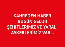 Kahreden Haber Bitlis'ten Geldi! Şehitlerimiz ve Yaralı Askerlerimiz Var
