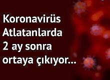Koronavirüs Geçirenlerde 2 Ay Sonra Görülebiliyor…