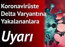 Koronavirüste Delta Varyantına Yakalananlara Uyarı!