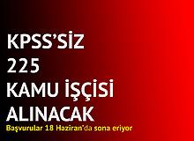 KPSS Şartsız 225 İşçi Alımı Yapılacak! Başvurular Devam Ediyor