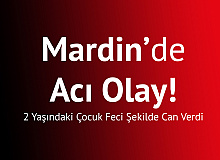 Mardin'den Acı Haber! 2 Yaşındaki Çocuk Feci Şekilde Can Verdi…