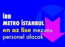 İBB Metro İstanbul A.Ş. En Az Lise Mezunu Personel Alacak