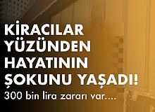 Kiracıları Yüzünden Hayatının Şokunu Yaşadı! 300 Bin Lira Zararda...