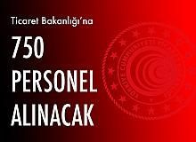 Ticaret Bakanlığı'na 750 Personel Alınacak