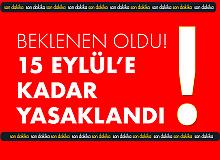 Ve Beklenen Oldu! Ankara Valiliği'nden de Yasak Kararı Geldi (15 Eylül'e Kadar Sürecek)