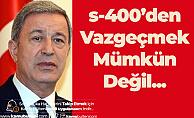 Milli Savunma Bakanı Akar'dan S-400 Açıklaması: Vazgeçmek Söz Konusu Değil
