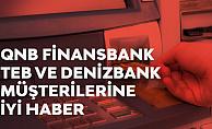 Denizbank, TEB ve QNB Finansbank Müşterilerine İyi Haber