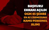 OGM 45 Şehre En Az Lise Mezunu Kamu Personeli Alımı Yapıyor: Başvuru Ekranı Açıldı