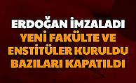 Erdoğan İmzaladı: Üniversitelerde Bazı Fakülte ve Enstitüler Kuruldu Bazıları Kapatıldı