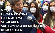 Ahmet Davutoğlu: 5 Kişi, Cuma Namazına Giden Adama Saldırıyorsa, Buna Alçaklık, Korkaklık Denir