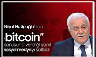 """Nihat Hatipoğlu'ndan """"Bitcoin"""" Sorusuna Flaş Yanıt!"""