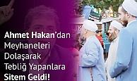 Meyhaneleri Dolaşarak Tebliğ Yapan Sakallı Cübbeli Kişilerle İlgili Ahmet Hakan'dan Sitem: Neden Sadece Alkol…