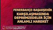 Fenerbahçe Başakşehir Maçında Anlamlı Hareket: Depremzedelere Gönderilecek
