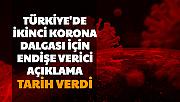 Türkiye'de İkinci Koronavirüs Dalgası İçin Tarih Verdi