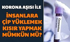 Korona Aşısına Çip Konulabilir mi? Kısır Yapar mı? Sorularına Cevap Geldi