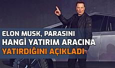 Nereye Yatırım Yapmalıyım? Elon Musk, Parasını Nereye Yatırdığını Açıkladı