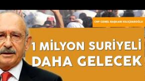 """CHP Genel Başkanı Kılıçdaroğlu : """"1 Milyon Suriyeli Daha Gelecek"""""""