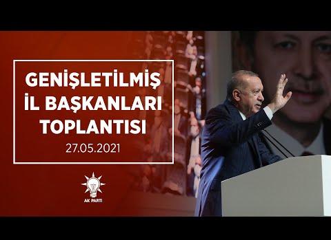 Cumhurbaşkanı Erdoğan Genişletilmiş İl Başkanları Toplantısında Konuştu (27 Mayıs 2021)