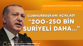 """Cumhurbaşkanı Açıkladı: """"250 Bin Suriyeli Daha..."""""""